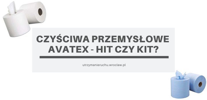 Czyściwa przemysłowe Avatex - hit czy kit?