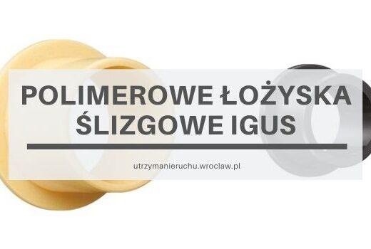 Polimerowe łożyska ślizgowe Igus