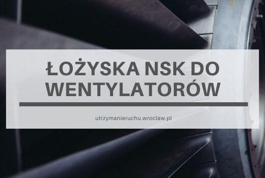 Łożyska NSK do wentylatorów