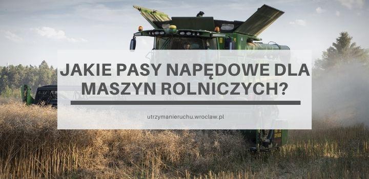 Jakie pasy napędowe dla branży rolniczej?